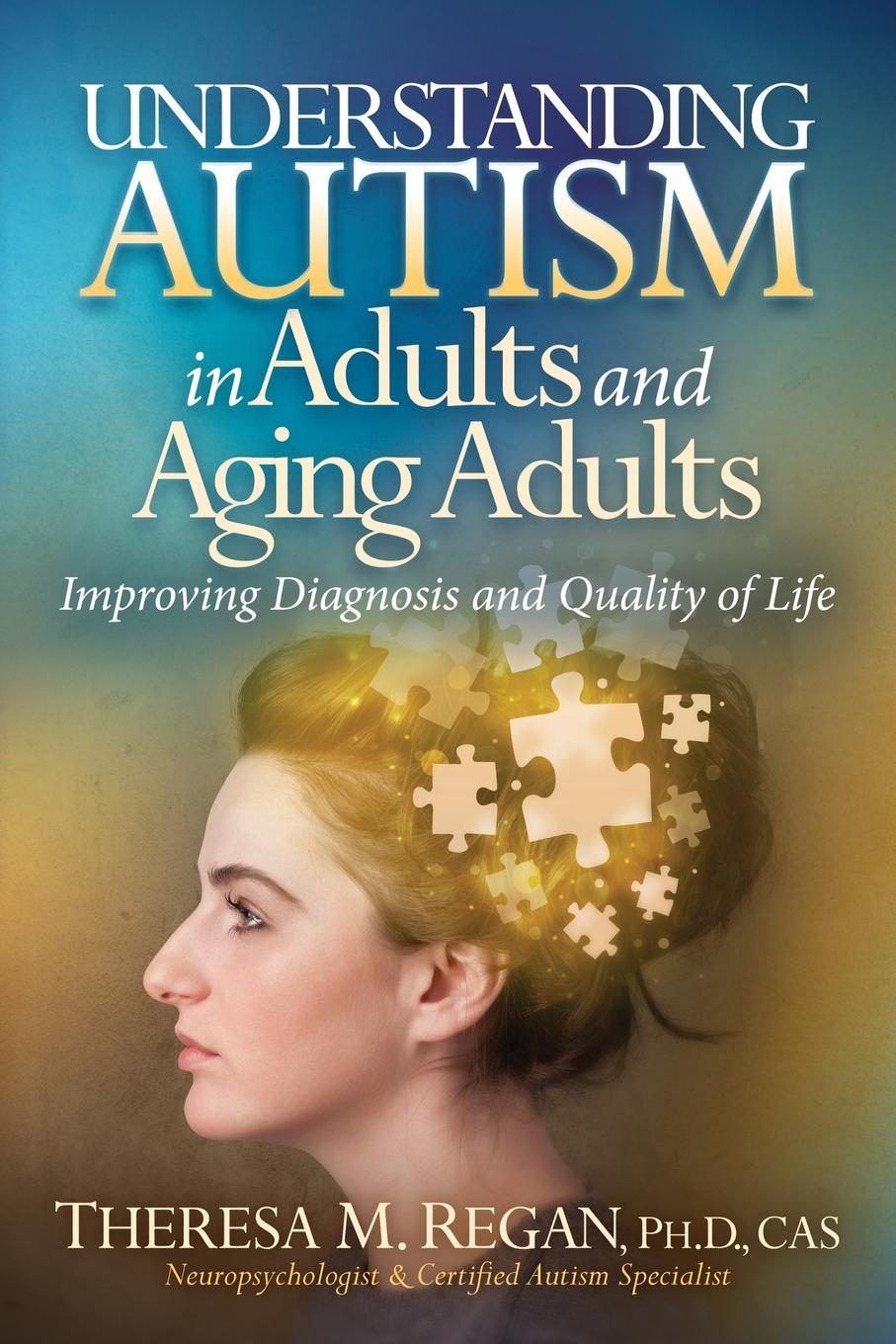 Theresa Regan PhD Understanding Autism in Adults and Aging Adults. Improving Diagnosis and Quality of Life symptoms of autism in adhd a familial trait