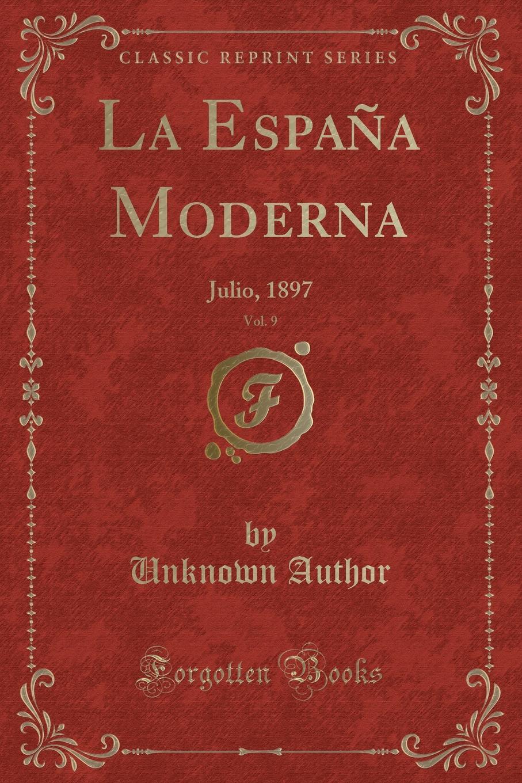 Unknown Author La Espana Moderna, Vol. 9. Julio, 1897 (Classic Reprint) la espana moderna classic reprint