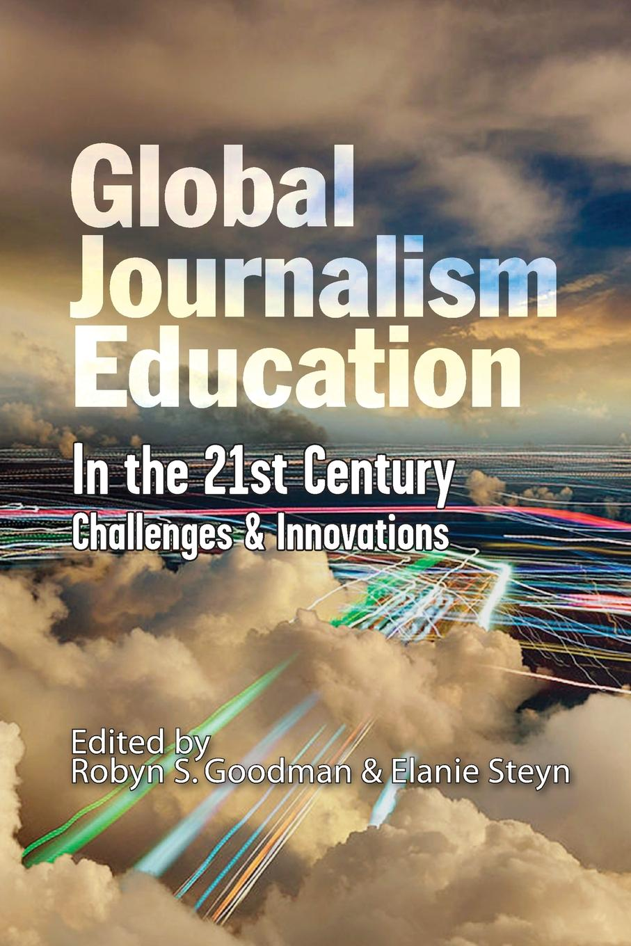 Global Journalism Education In the 21st Century. Challenges . Innovations Global Journalism Education in the 21st Century Challenges...