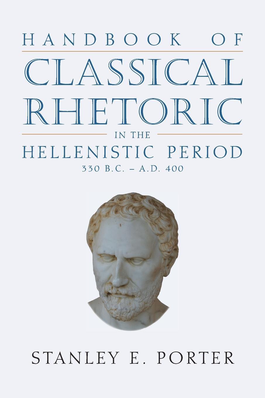 Handbook of Classical Rhetoric in the Hellenistic Period (330 B.C. - A.D. 400) rhetoric modality modernity