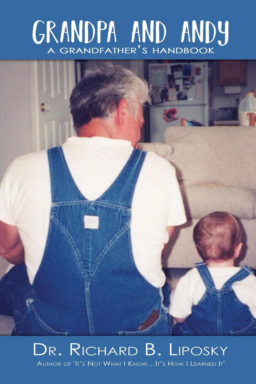 Dr Richard B Liposky Grandpa and Andy. A Grandfather.s Handbook my grandpa