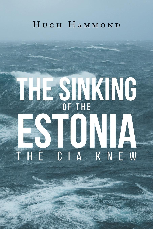 Hugh Hammond The Sinking of the Estonia. CIA Knew