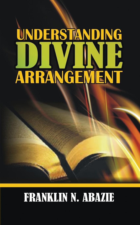 FRANKLIN N ABAZIE UNDERSTANDING DIVINE ARRANGEMENT. DELIVERANCE we re in the wrong book