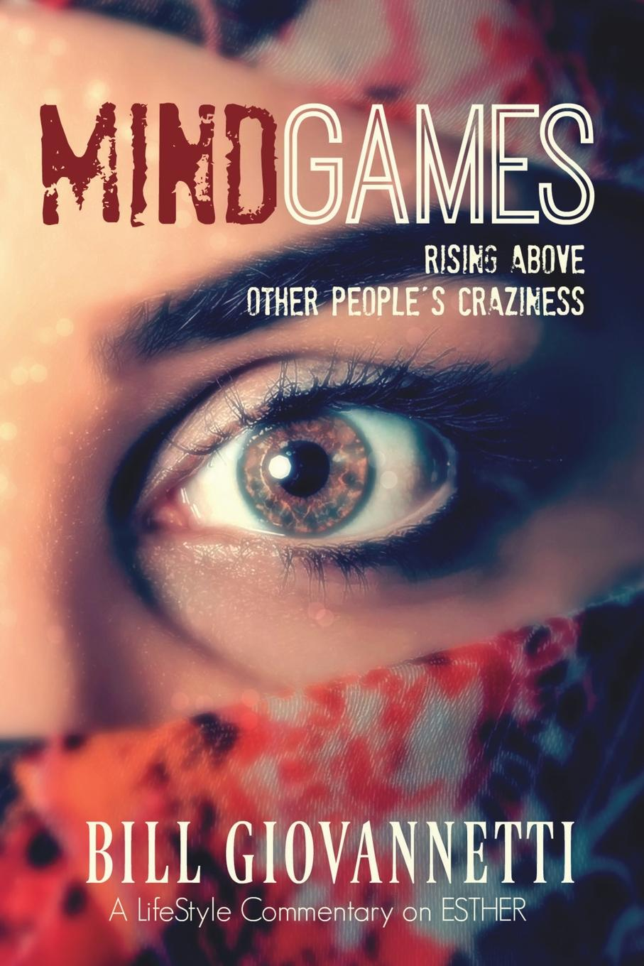 Bill Giovannetti MindGames. Rising Above Other People.s Craziness joel george rise above your enemies paperback book
