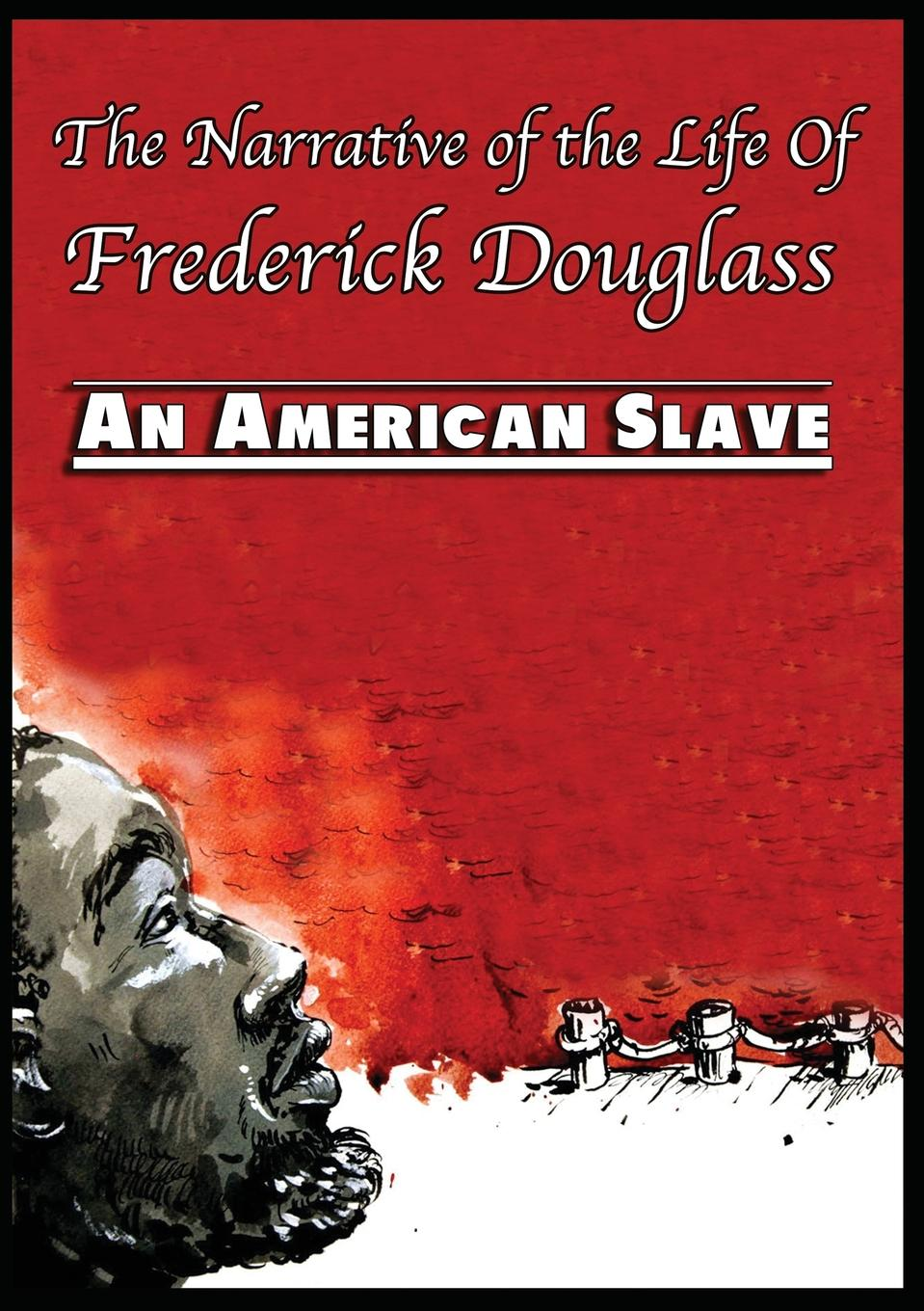 Frederick Douglass The Narrative of the Life Of Frederick Douglass. An American Slave ephraim douglass adams the power of ideals in american history