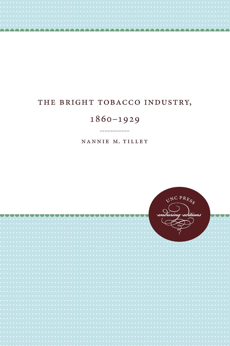 The Bright Tobacco Industry, 1860-1929 This study is concerned with the cultivation marketing,...