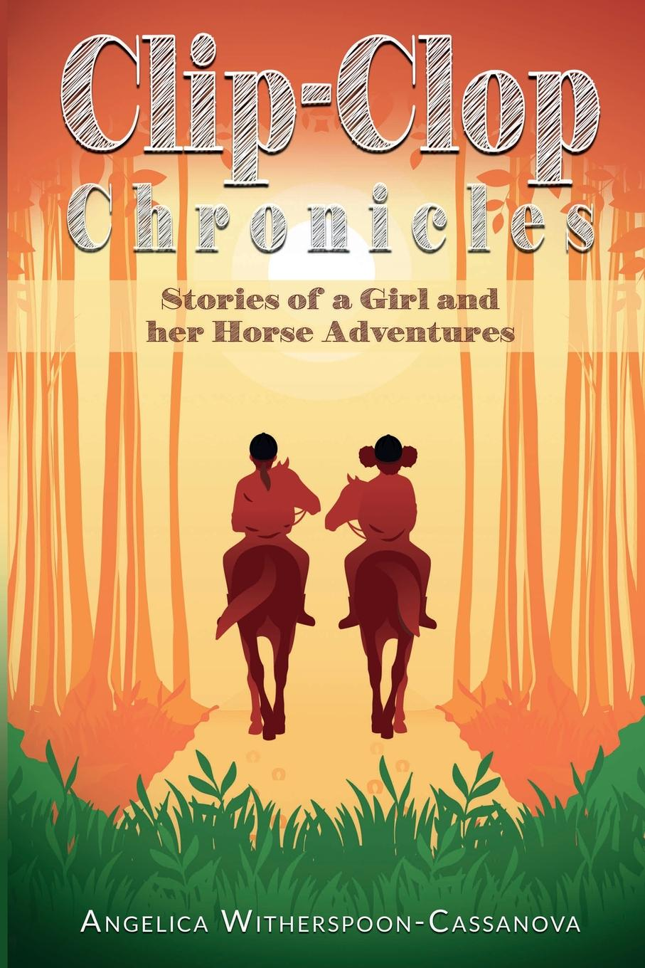 Angelica Witherspoon-Cassanova Clip-Clop Chronicles. Stories of a Girl and her Horse Adventures chronicles of kull volume 1 a king comes riding and other stories
