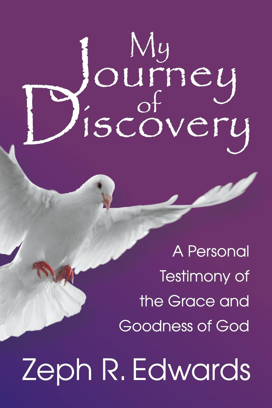 Zeph R. Edwards My Journey of Discovery. A Personal Testimony of the Grace and Goodness of God june russell god s got a plan