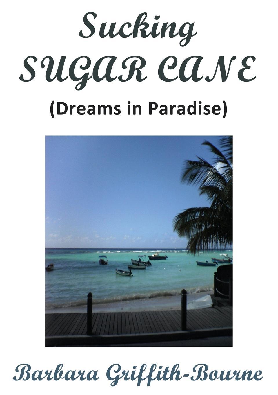 Barbara Griffith-Bourne Sucking Sugar Cane. Dreams in Paradise sam bourne the righteous men