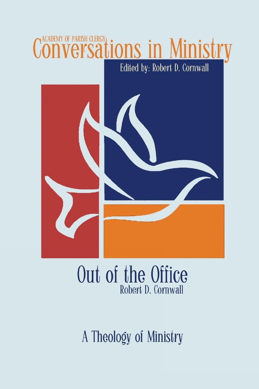 Robert D Cornwall Out of the Office. A Theology of Ministry anthony g reddie is god colour blind insight from black theology for christian ministry