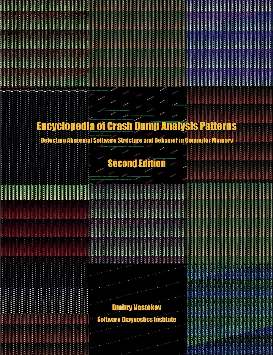Dmitry Vostokov, Software Diagnostics Institute. Encyclopedia of Crash Dump Analysis Patterns. Detecting Abnormal Software Structure and Behavior in Computer Memory, Second Edition