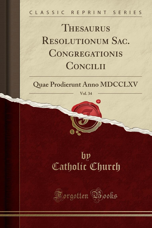 Catholic Church Thesaurus Resolutionum Sac. Congregationis Concilii, Vol. 34. Quae Prodierunt Anno MDCCLXV (Classic Reprint) pag