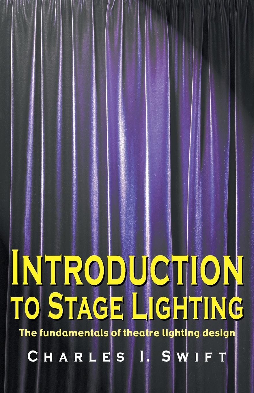 Charles I Swift Introduction to Stage Lighting. The Fundamentals of Theatre Lighting Design mark karlen lighting design basics
