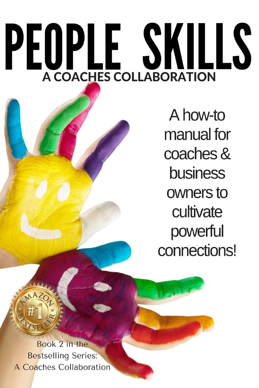 People Skills. A manual for coaches . business owners to cultivate powerful connections The second in the Coaches Collaboration Series, this book zeroes...