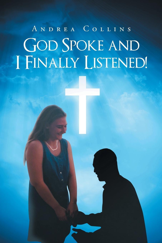 Andrea Collins God Spoke and I Finally Listened.