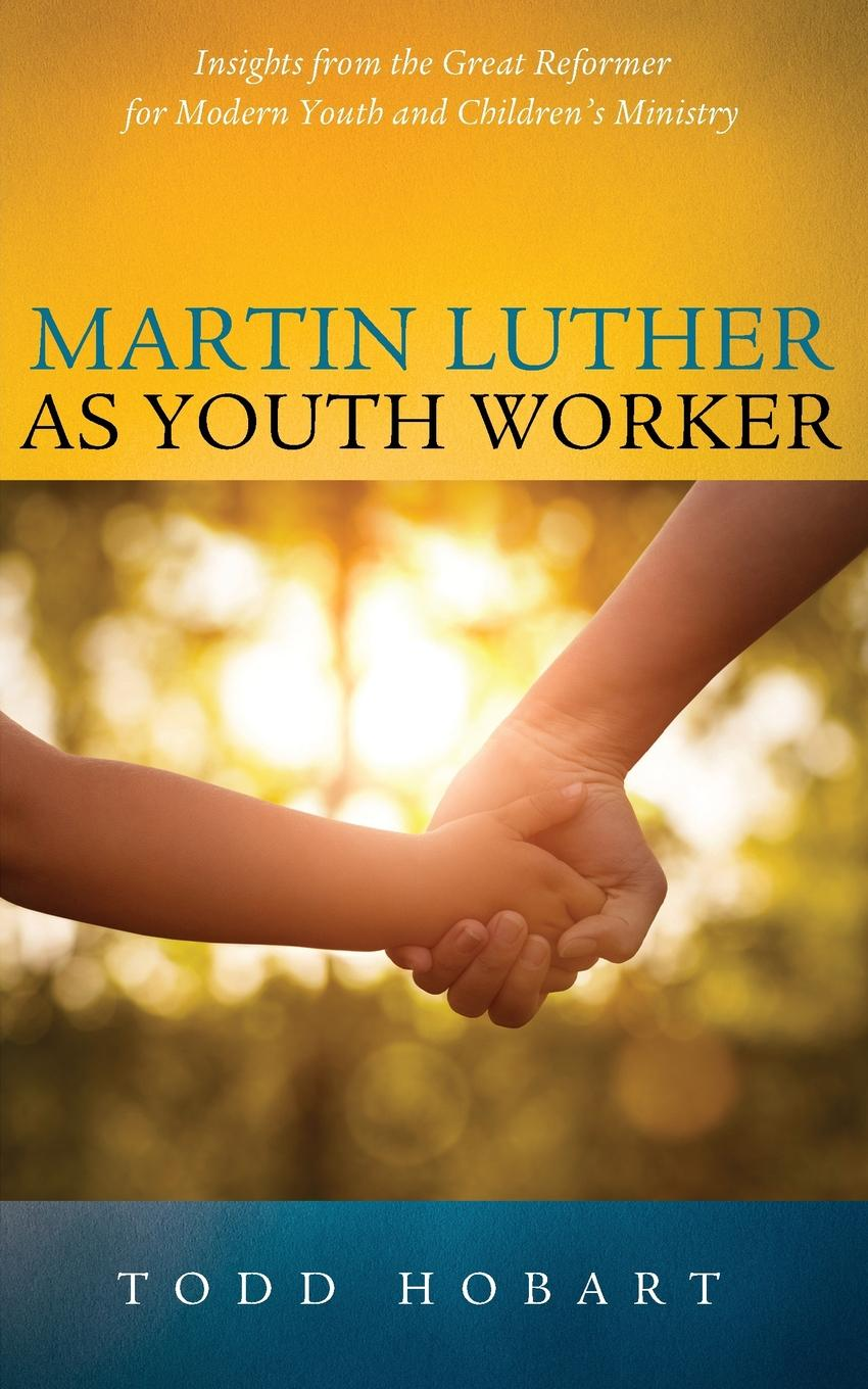 Todd Hobart Martin Luther as Youth Worker