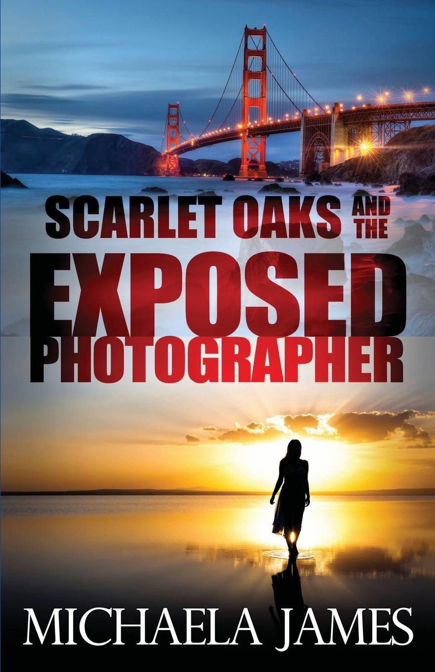 Michaela James Scarlet Oaks and the Exposed Photographer scarlet spy