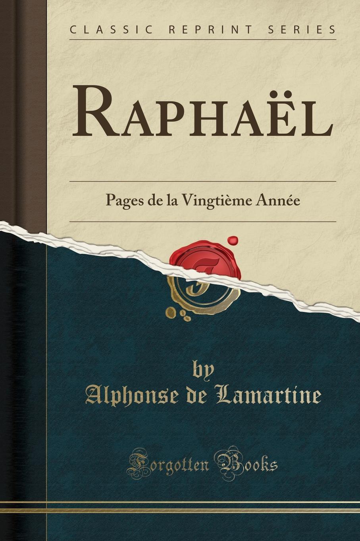 Raphael. Pages de la Vingtieme Annee (Classic Reprint) Excerpt from RaphaР?l: Pages de la VingtiР?me AnnР?eCette passion...