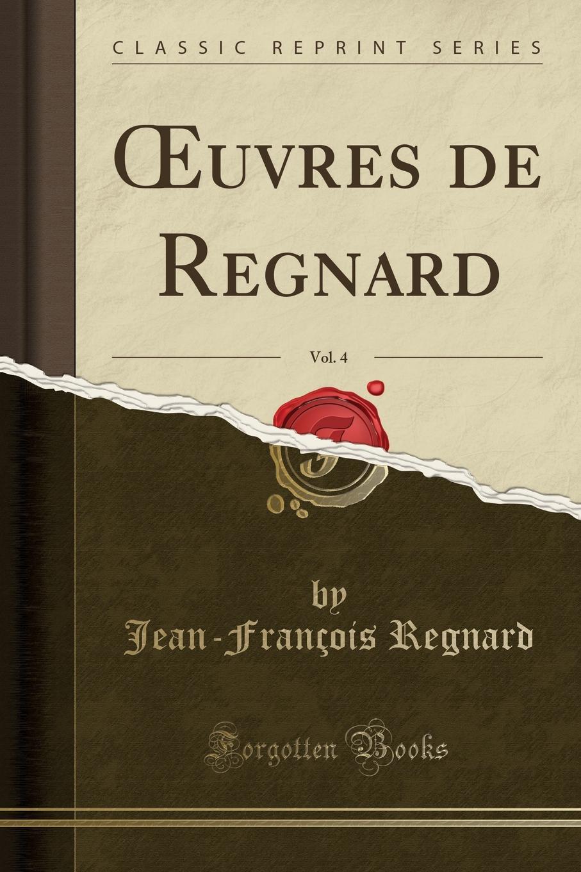 OEuvres de Regnard, Vol. 4 (Classic Reprint) Excerpt fromР?uvres de Regnard, Vol. 4About the PublisherForgotten...