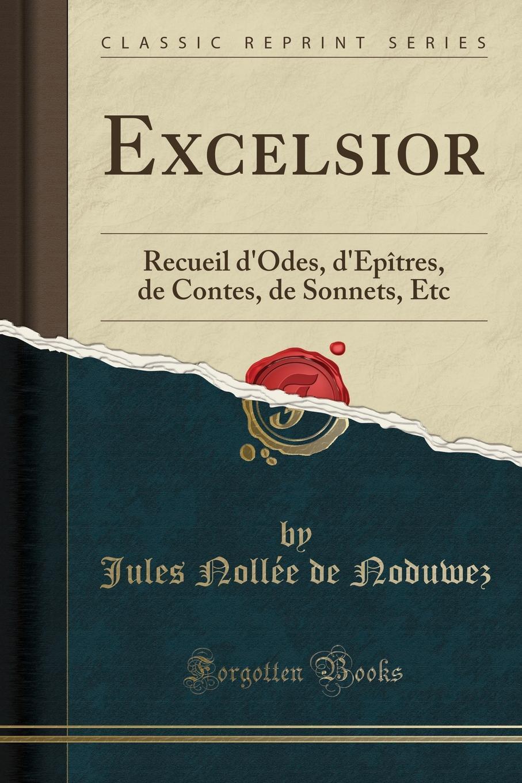 Jules Nollée de Noduwez Excelsior. Recueil d.Odes, d.Epitres, de Contes, de Sonnets, Etc (Classic Reprint) the sonnets the state of play