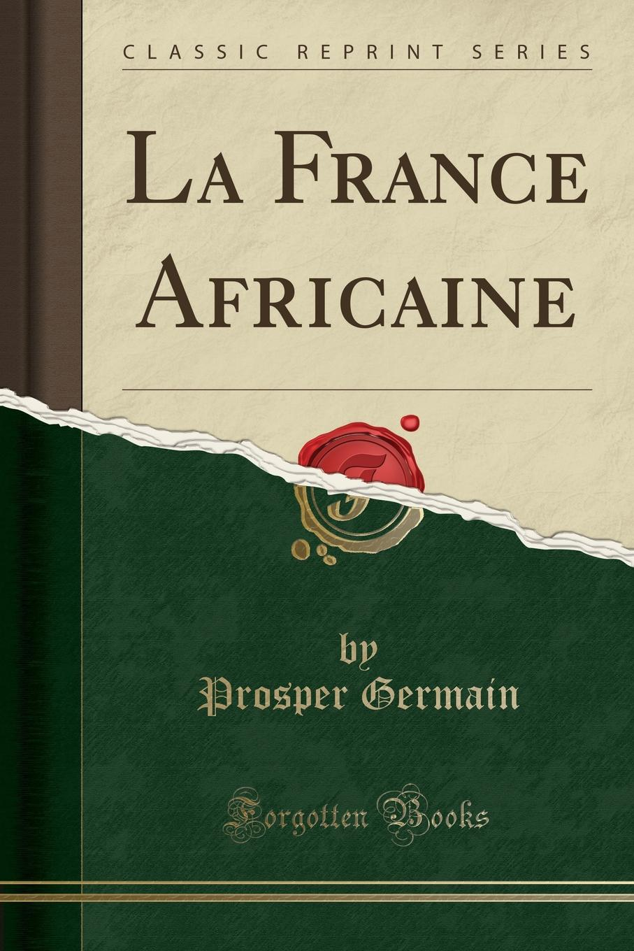 La France Africaine (Classic Reprint) Excerpt from La France AfricaineLes gР?nР?rations s'Р?taient...