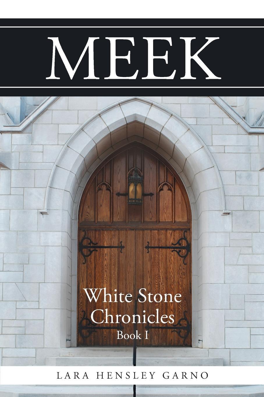 Lara Hensley Garno Meek. White Stone Chronicles Book 1 the worshippers