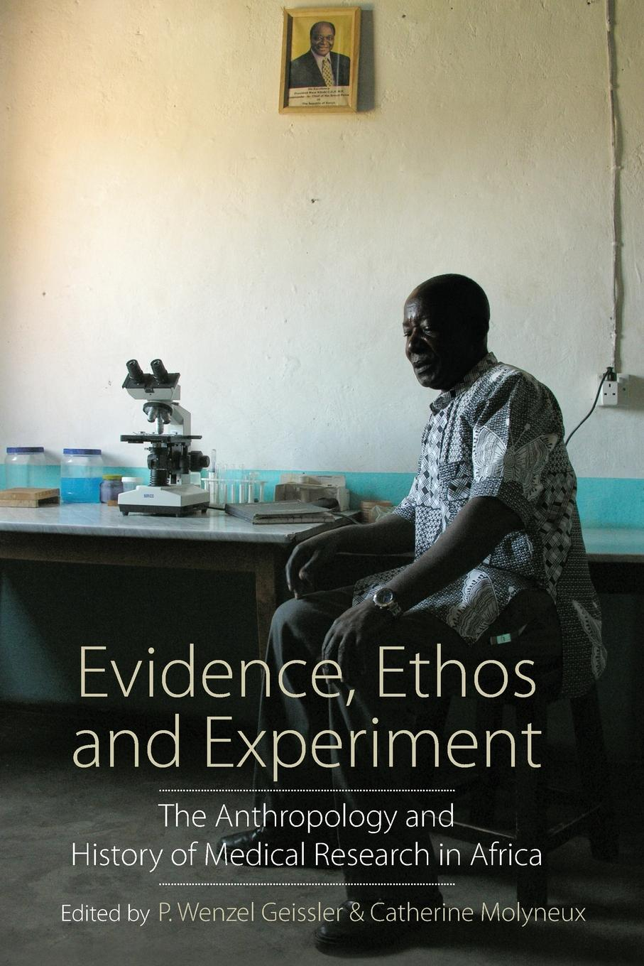 Evidence, Ethos and Experiment. The Anthropology and History of Medical Research in Africa цена 2017