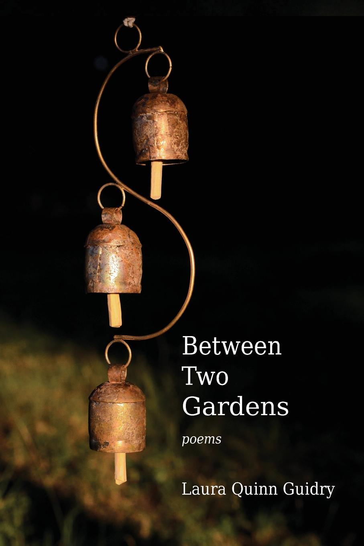Laura Quinn Guidry Between Two Gardens laura lippman life sentences