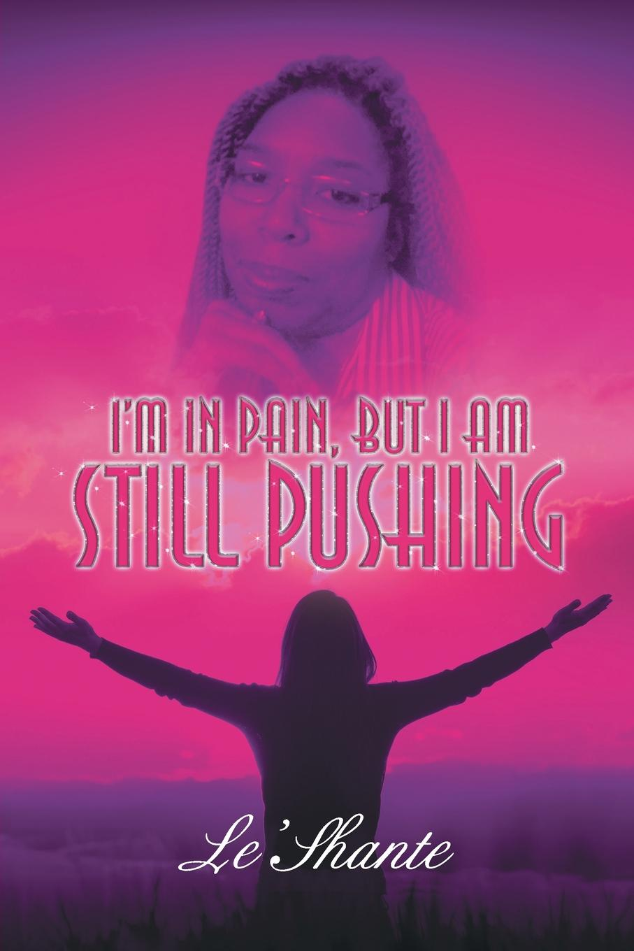 Le'Shante I.m In Pain, But I Am Still Pushing pushing past the night
