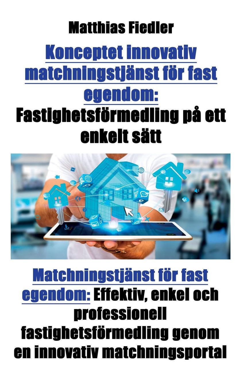 Matthias Fiedler Konceptet innovativ matchningstjanst for fast egendom. Fastighetsformedling pa ett enkelt satt: Matchningstjanst for fast egendom: Effektiv, enkel och professionell fastighetsformedling genom en innovativ matchningsportal цены