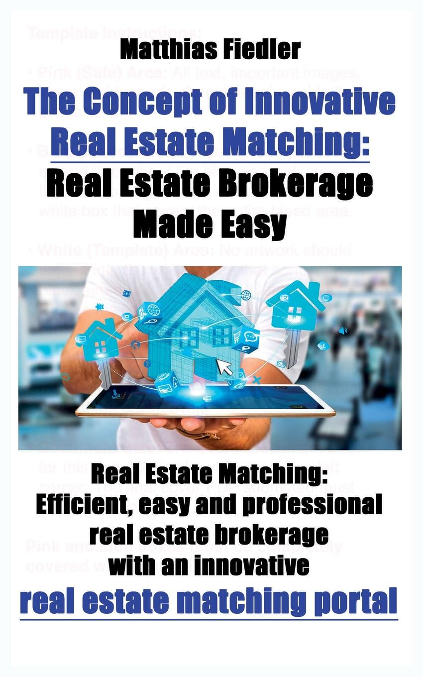 Matthias Fiedler The Concept of Innovative Real Estate Matching. Real Estate Brokerage Made Easy: Real Estate Matching: Efficient, easy and professional real estate brokerage with an innovative real estate matching portal tony wood the commercial real estate tsunami a survival guide for lenders owners buyers and brokers