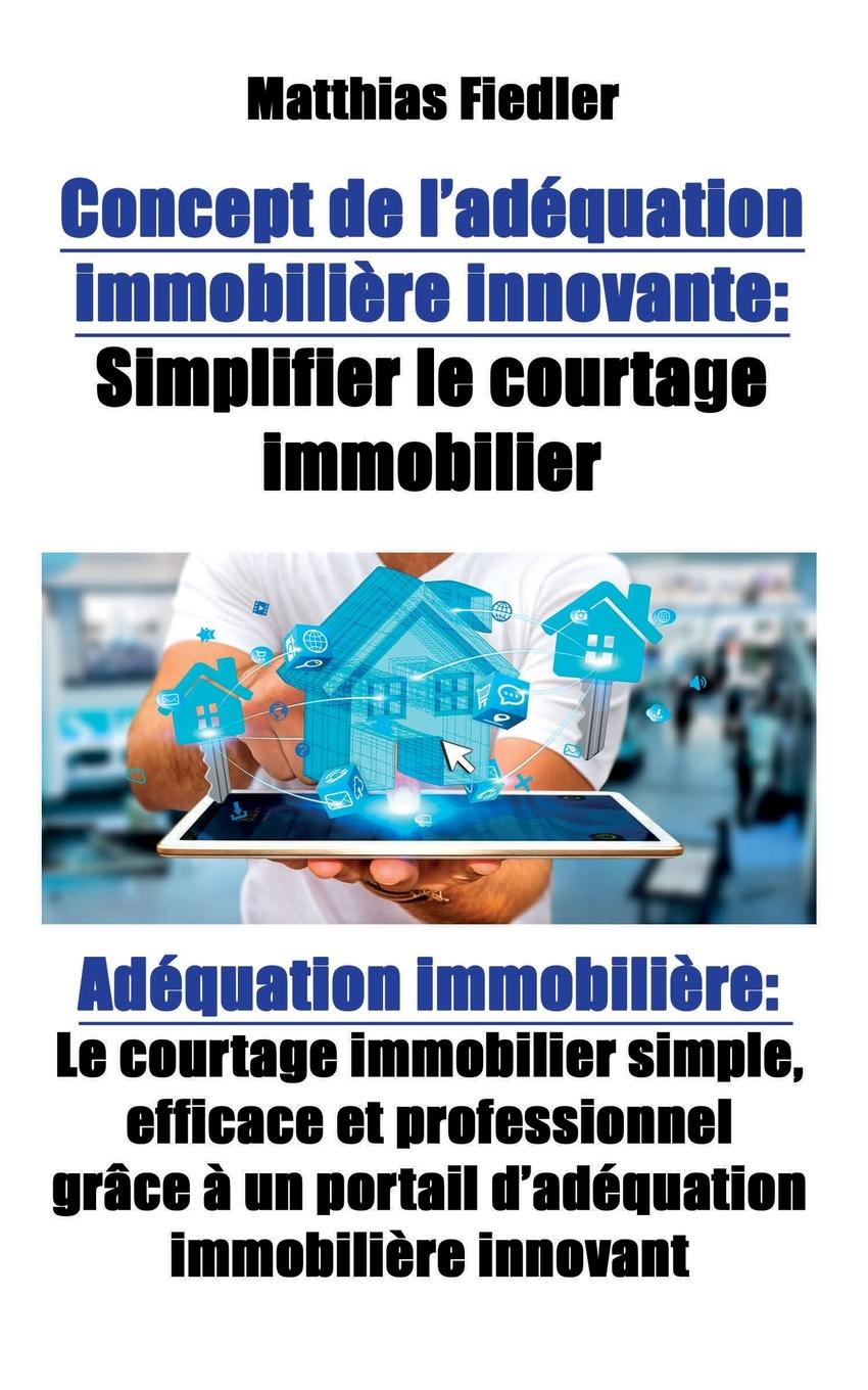 Concept de l.adequation immobiliere innovante. Simplifier le courtage immobilier: Adequation immobiliere: Le courtage immobilier simple, efficace et professionnel grace a un portail d.adequation immobiliere innovant Cet ouvrage prР?sente un concept rР?volutionnaire pour un portail...