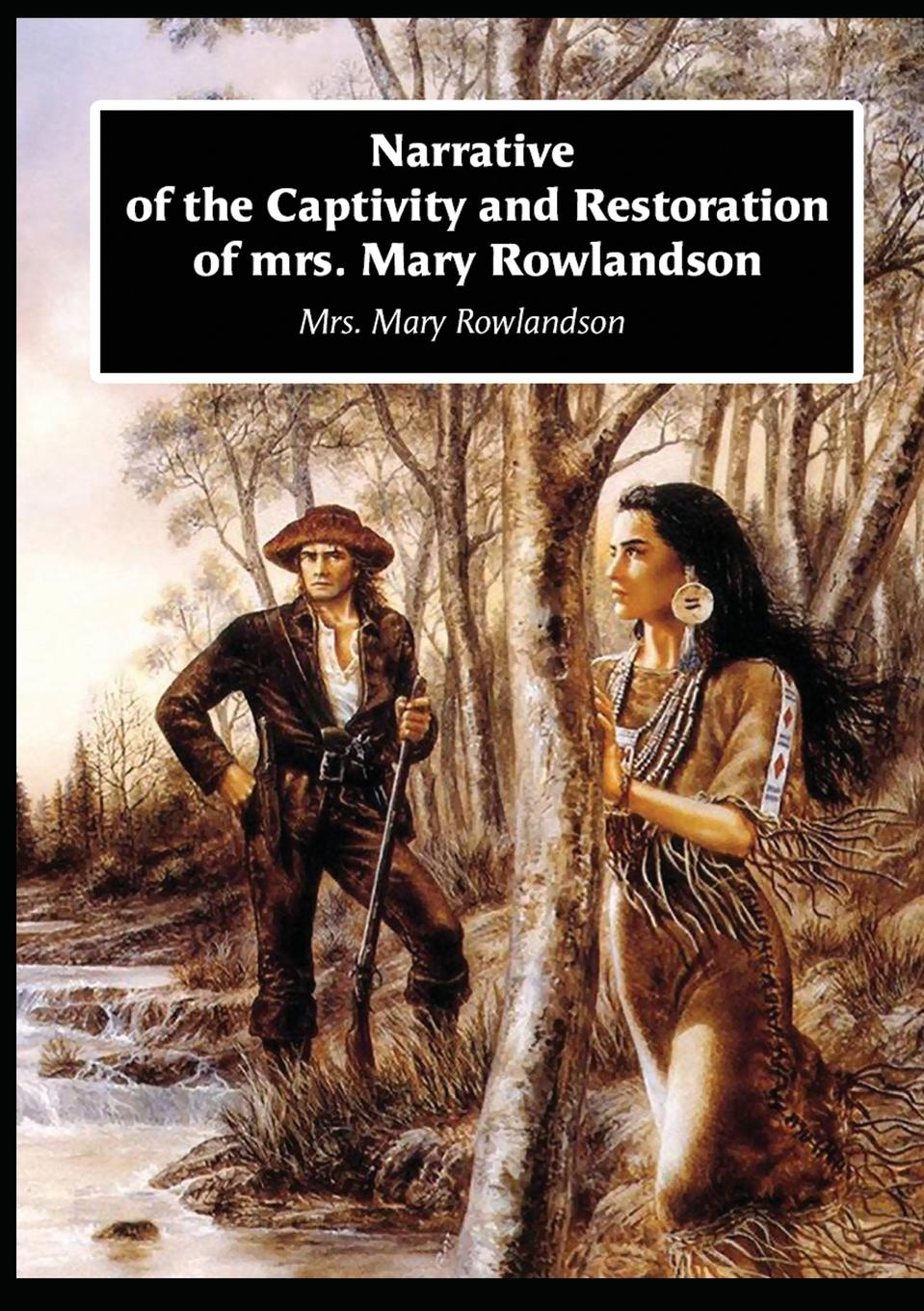 Mrs. Mary Rowlandson Narrative of the Captivity and Restoration of mrs. Mary Rowlandson mary white vensel the qualities of wood