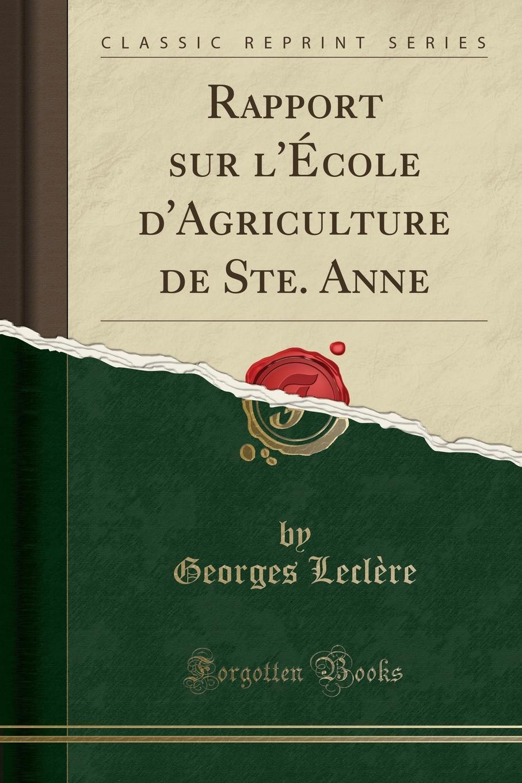 Rapport sur l.Ecole d.Agriculture de Ste. Anne (Classic Reprint) Excerpt from Rapport sur l'Р?cole d'Agriculture de...