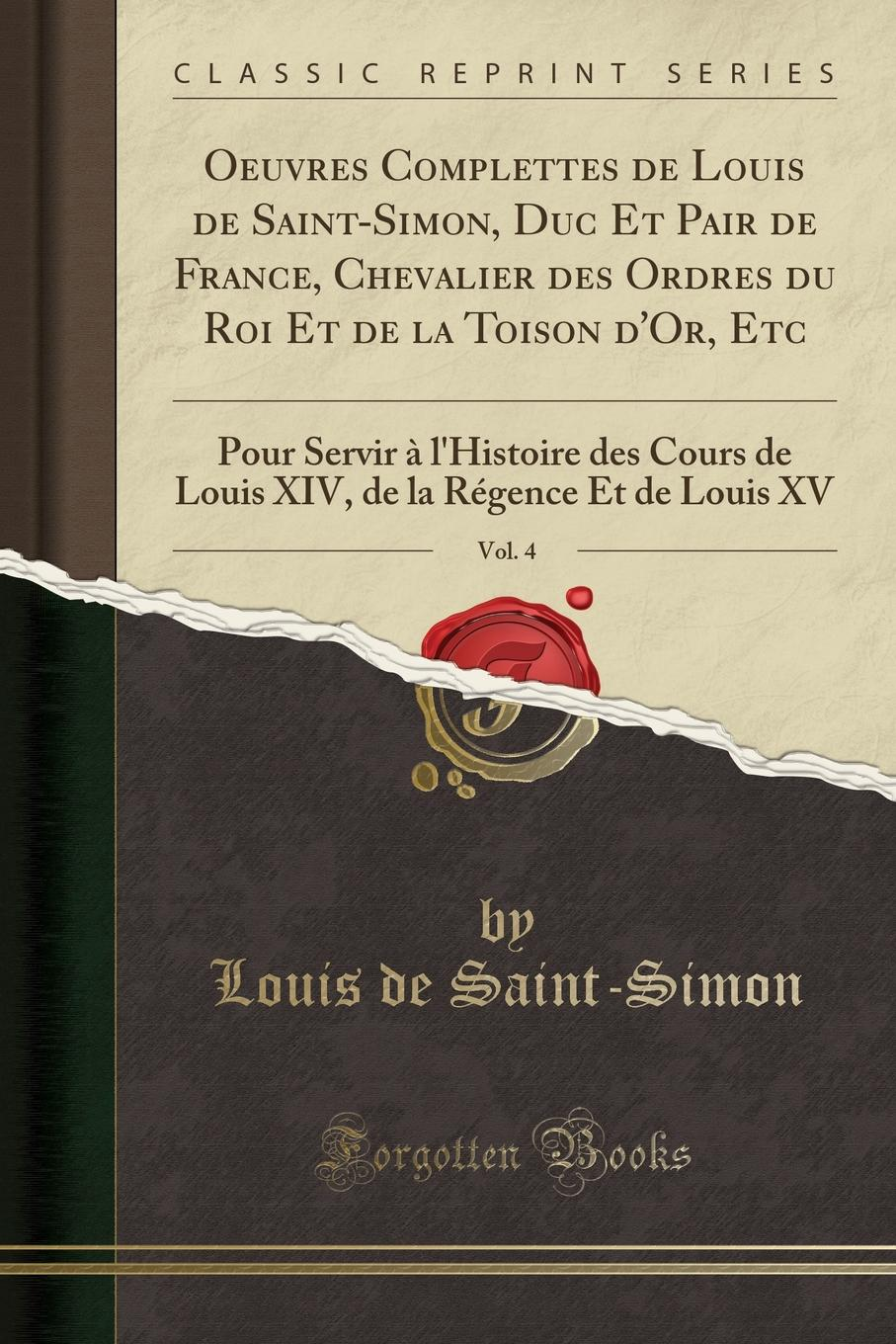 Louis de Saint-Simon Oeuvres Complettes de Louis de Saint-Simon, Duc Et Pair de France, Chevalier des Ordres du Roi Et de la Toison d.Or, Etc, Vol. 4. Pour Servir a l.Histoire des Cours de Louis XIV, de la Regence Et de Louis XV (Classic Reprint) refurbish power supply assembly c7769 60387 for hp designjet 500 800 a0 a1 500ps 800ps