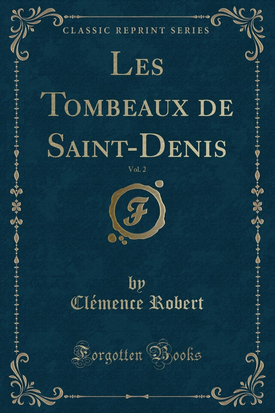 Clémence Robert Les Tombeaux de Saint-Denis, Vol. 2 (Classic Reprint) stormwatch vol 2