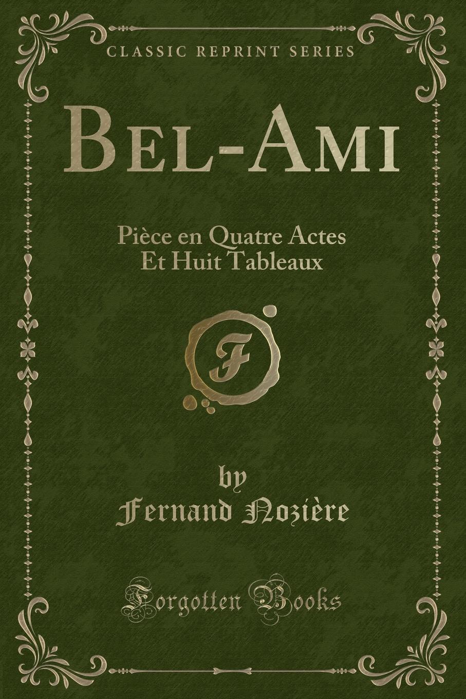 Fernand Nozière Bel-Ami. Piece en Quatre Actes Et Huit Tableaux (Classic Reprint) bel ami page 5 page 3