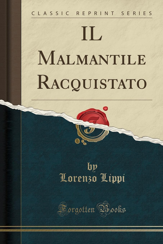 Lorenzo Lippi IL Malmantile Racquistato (Classic Reprint)