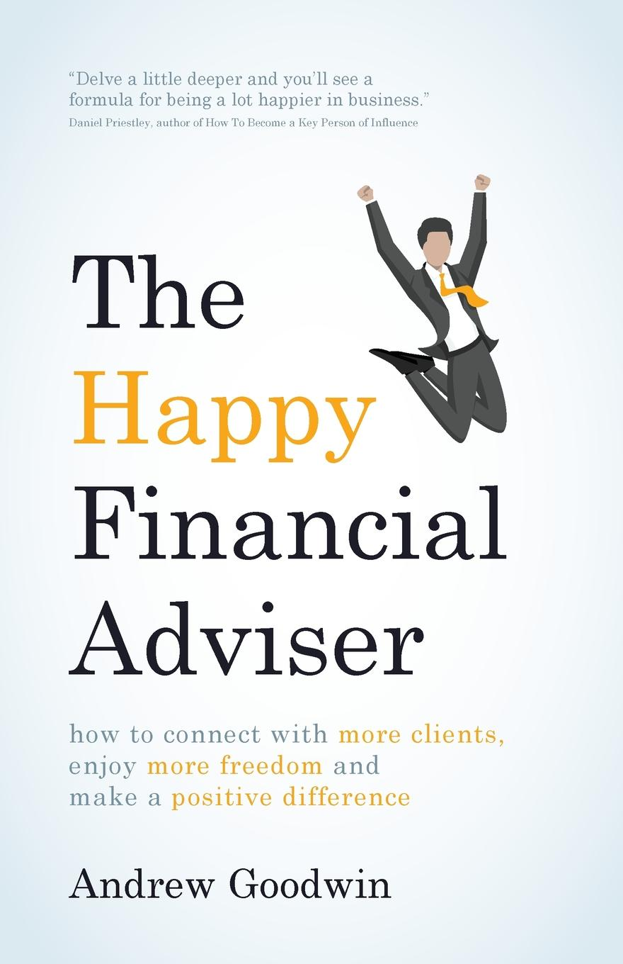 The Happy Financial Adviser. How to connect with more clients, enjoy more freedom and make a positive difference Happiness Leads To SuccessIf you're an experienced financial...