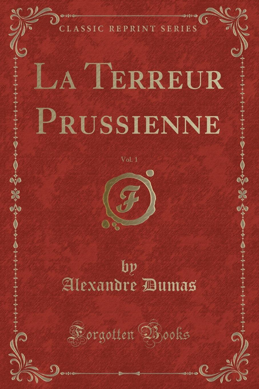 La Terreur Prussienne, Vol. 1 (Classic Reprint) Excerpt from La Terreur Prussienne, Vol. 1Berlin est, comme chacun...