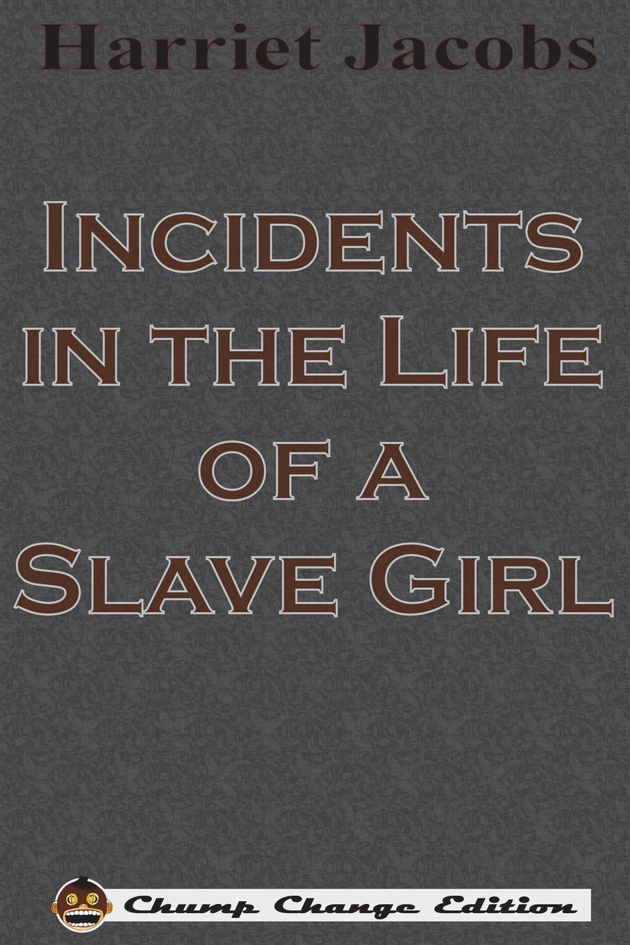 Harriet Jacobs Incidents in the Life of a Slave Girl (Chump Change Edition) цена