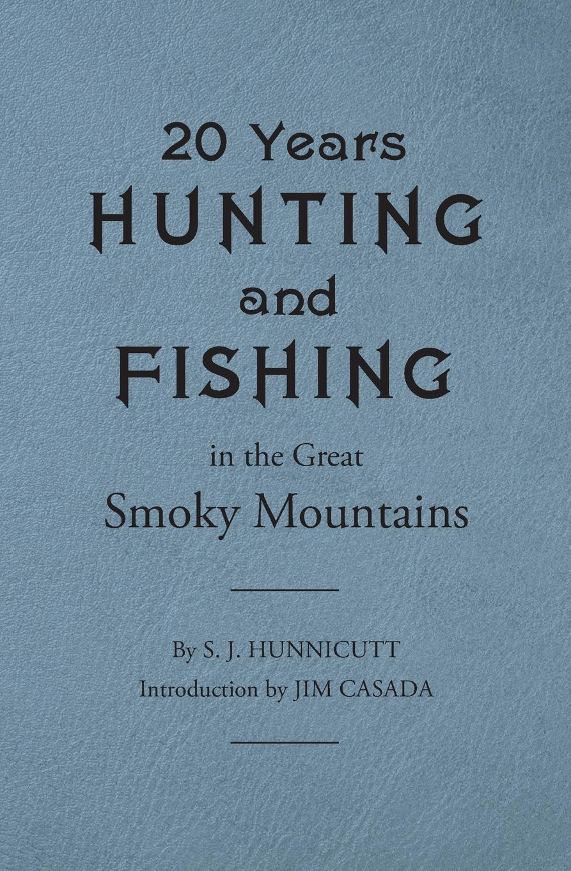 Samuel J Hunnicutt Twenty Years Hunting and Fishing in the Great Smoky Mountains цена