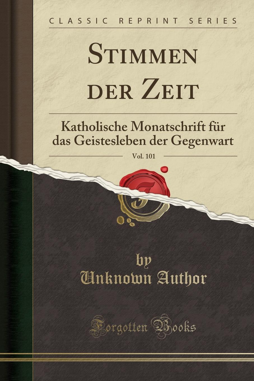 Unknown Author Stimmen der Zeit, Vol. 101. Katholische Monatschrift fur das Geistesleben der Gegenwart (Classic Reprint) недорого