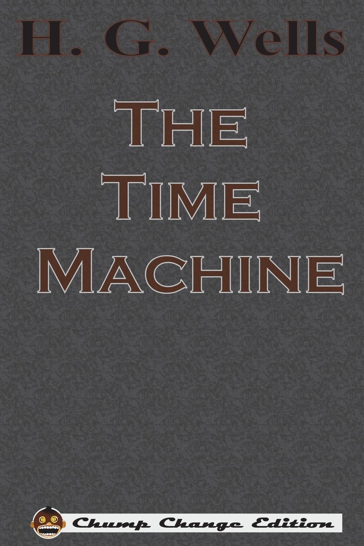 H. G. Wells The Time Machine (Chump Change Edition)