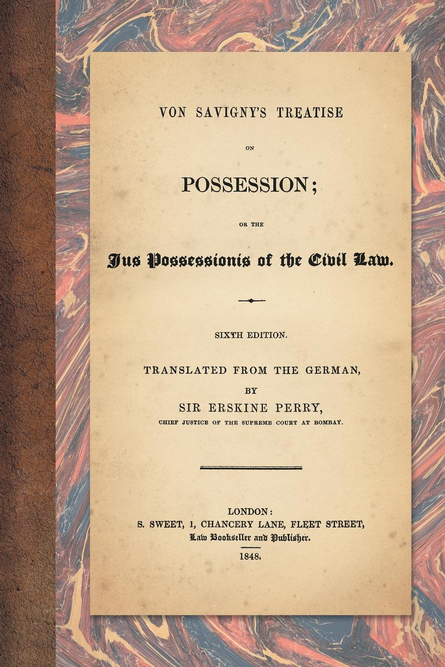 Friedrich Carl von Savigny, Sir Erskine Perry Von Savigny.s Treatise on Possession. Or the Jus Possessionis of the Civil Law. Sixth Edition. Translated from the German by Sir Erskine Perry (1848) kuno meyer cain adamnain an old irish treatise on the law of adamnan