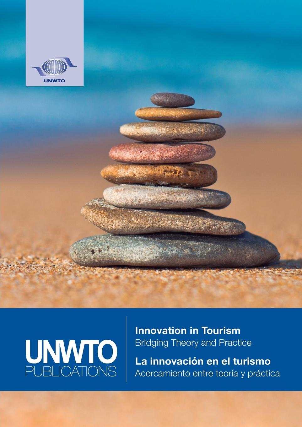 World Tourism Organization (UNWTO) Innovation in Tourism - Bridging Theory and Practice // La innovacion en el turismo - Acercamiento entre teoria y practica