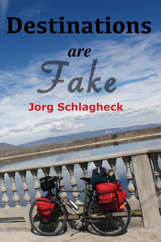 Jorg Schlagheck Destinations are Fake