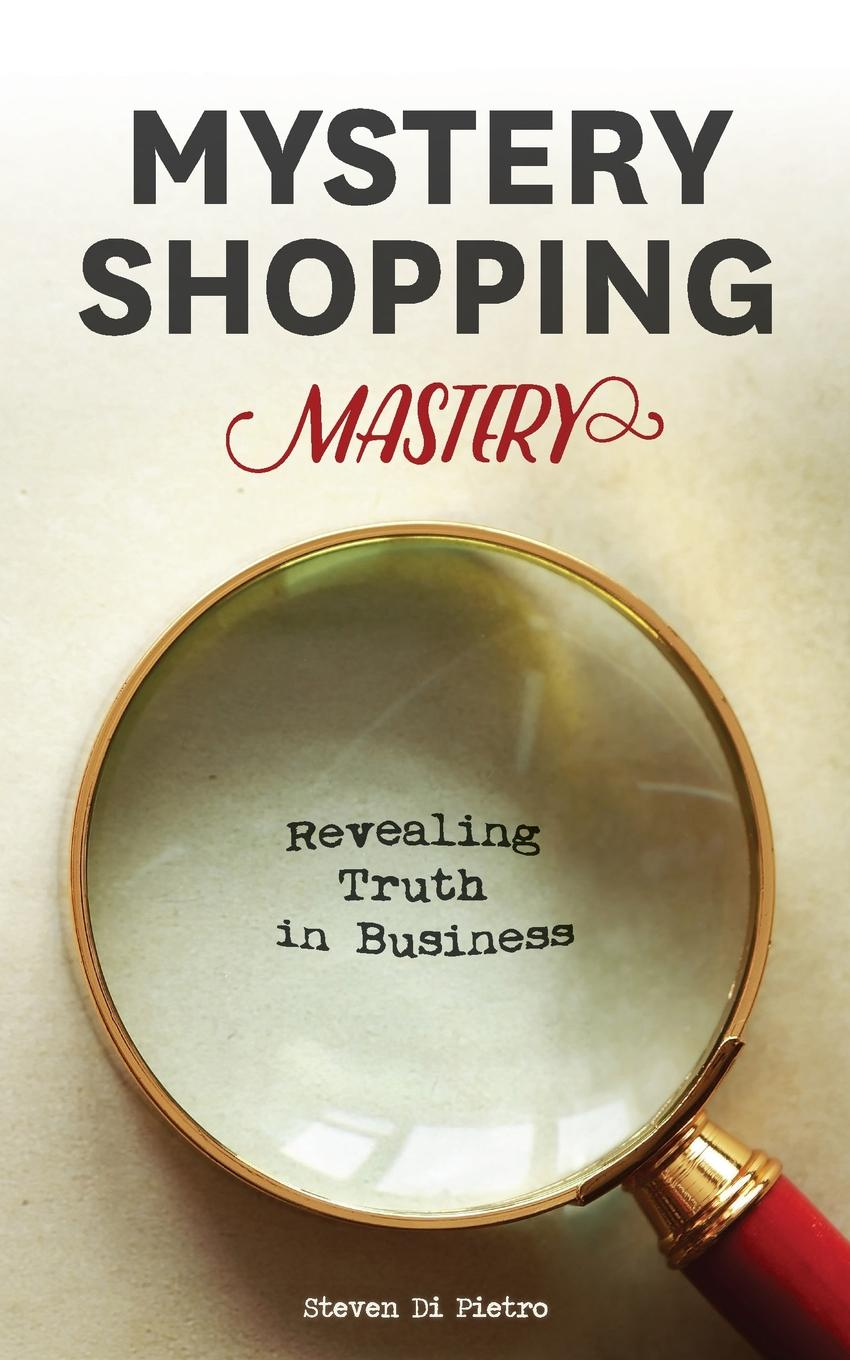 Mystery Shopping Mastery. Revealing Truth in Business How to Find The TruthDo you worry about what's happening at...