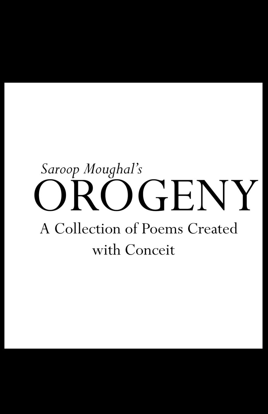 Saroop S Moughal Orogeny. A Collection of Poems Created with Conceit