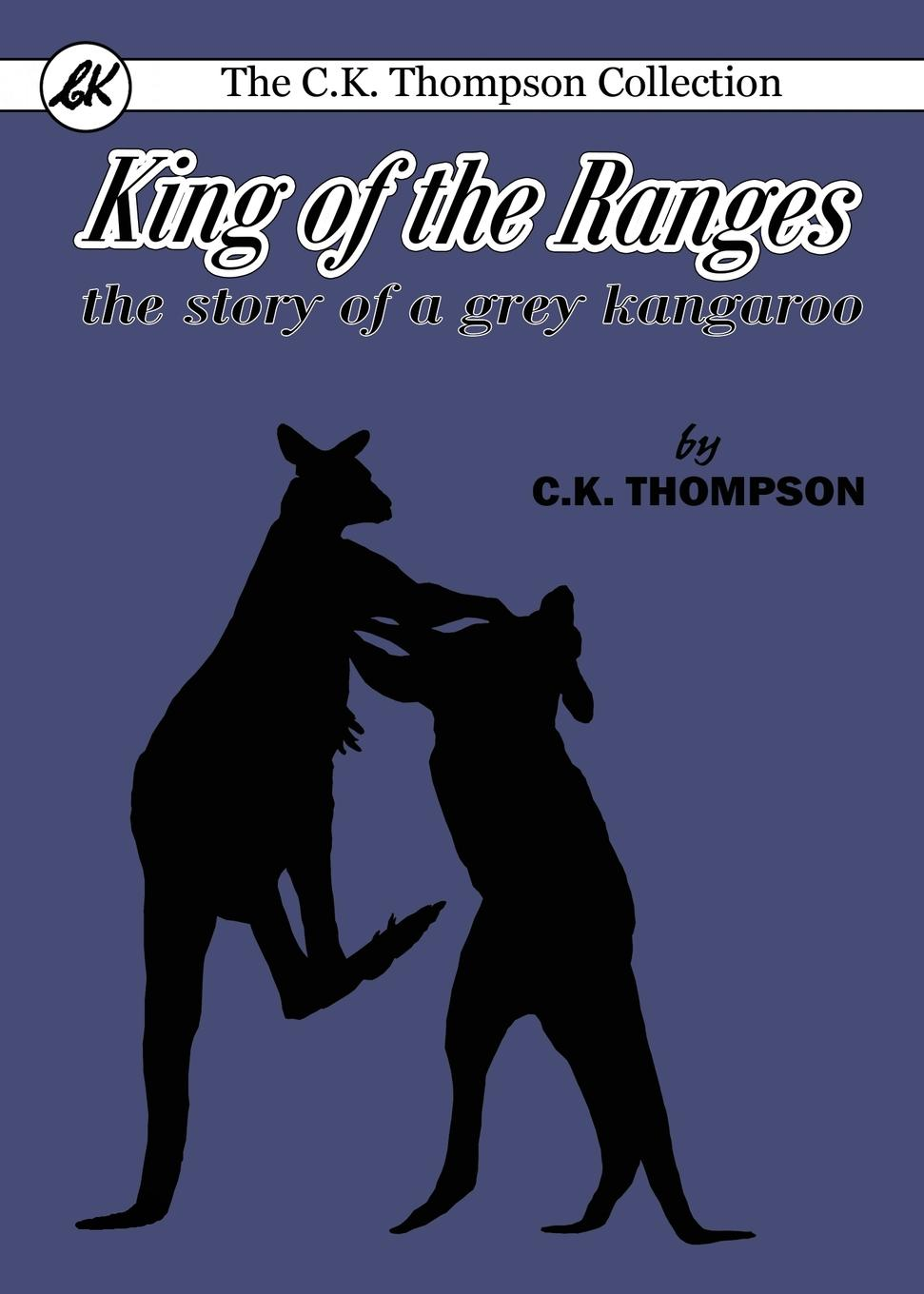 Charles Kenneth Thompson King of the Ranges. the story of a grey kangaroo bowman anne the kangaroo hunters or adventures in the bush